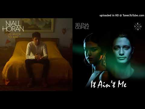 Niall Horan X Kygo & Selena Gomez - It Aint Too Much To Ask (Mashup)