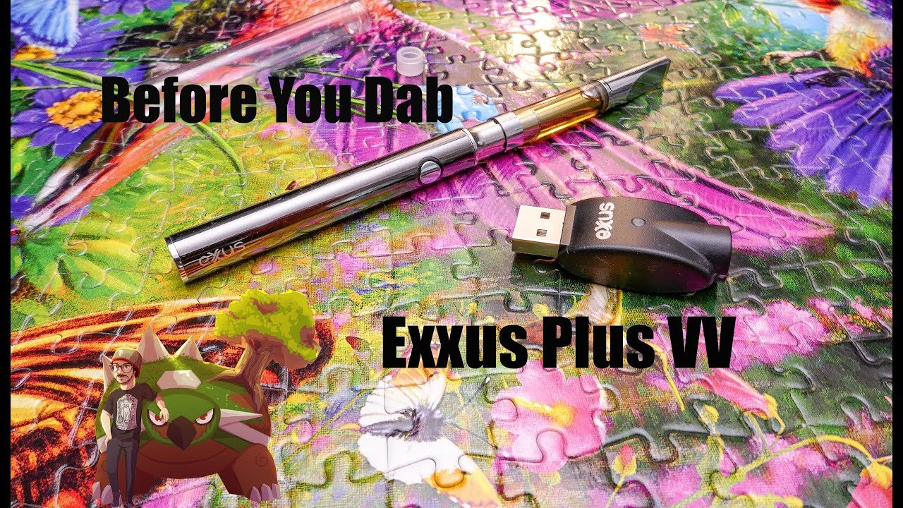 Before you Dab | Exxus Plus VV Vape