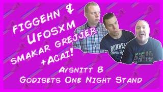 figgehn & Ufosxm smakar grejjor - Avsnitt 8 Godisets One Night Stand +Acai