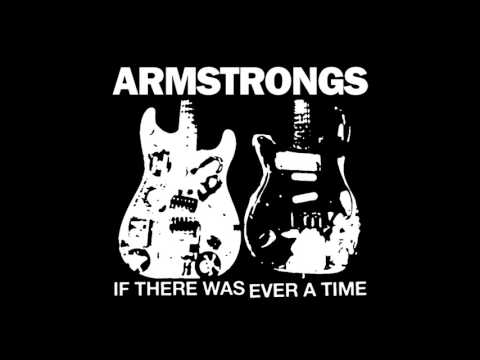 ARMSTRONGS - IF THERE WAS EVER A TIME