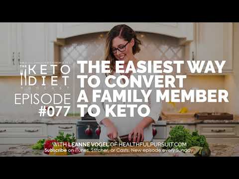 #077 The Keto Diet Podcast: The Easiest Way to Convert a Family Member to Keto