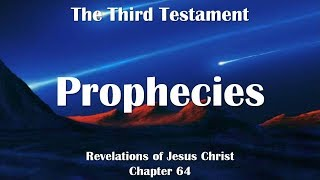 64. THE FULFILLMENT OF OLD & NEW PROPHECIES ❤️ THE THIRD TESTAMENT ❤️ Revelations of Jesus Christ