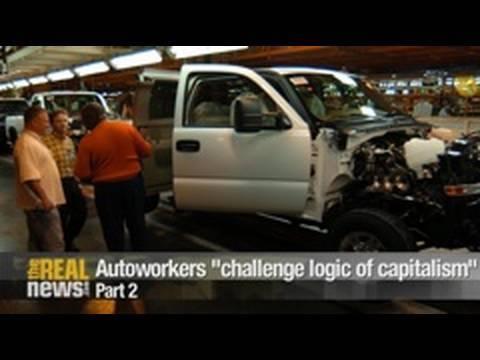"Autoworkers ""challenge logic of capitalism"" Pt.2"