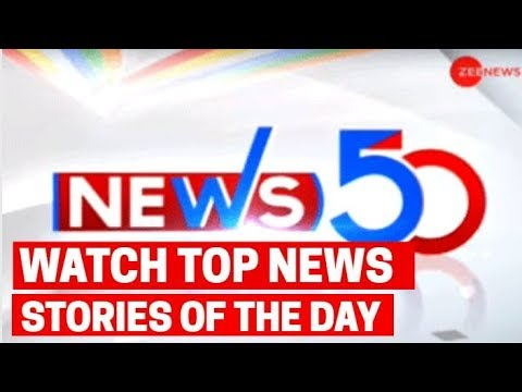 News 50: Watch top news headlines of the day
