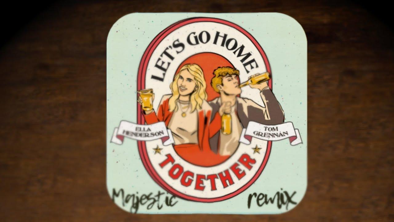 Ella Henderson x Tom Grennan - Let's Go Home Together (Majestic Remix)