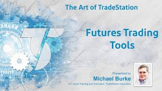 """Art of TradeStation """"Futures Tools"""" with Michael Burke"""