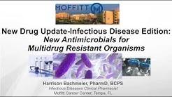 New Antimicrobials for Multidrug Resistant Organisms -- Harrison Bachmeier, PharmD