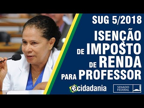 Fim do imposto de renda sobre o salário de professores - SUG 5/2018 - Parecer da CDH