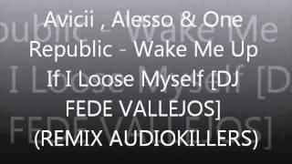 Avicii, Alesso & One Republic - Wake Me Up If I Loose Myself [DJ FEDE VALLEJOS] (AUDIOKILLERS)