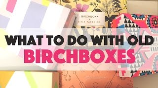 What to do with old Birchbox boxes!