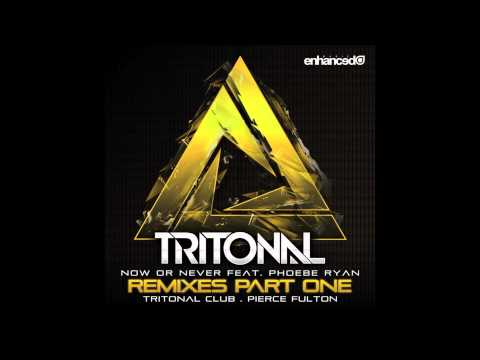 Tritonal - Now Or Never (feat. Phoebe Ryan) (Pierce Fulton Remix)
