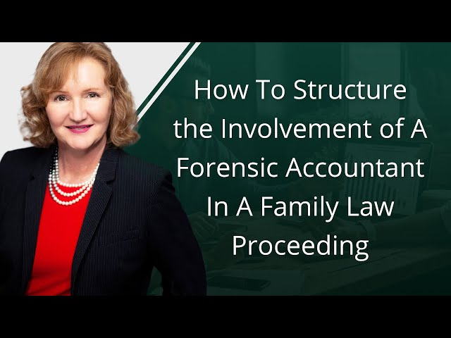 How To Structure the Involvement of A Forensic Accountant In A Family Law Proceeding