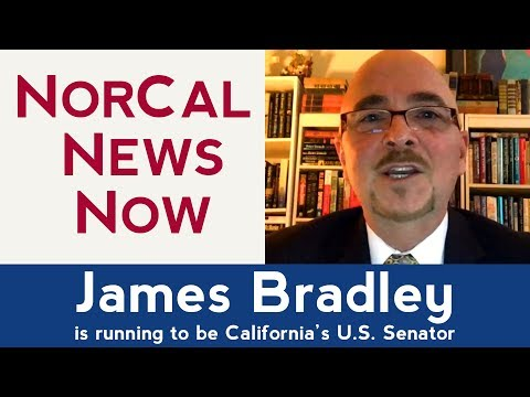 James Bradley, Candidate for US Senate, California (Full Episode): NorCal News Now