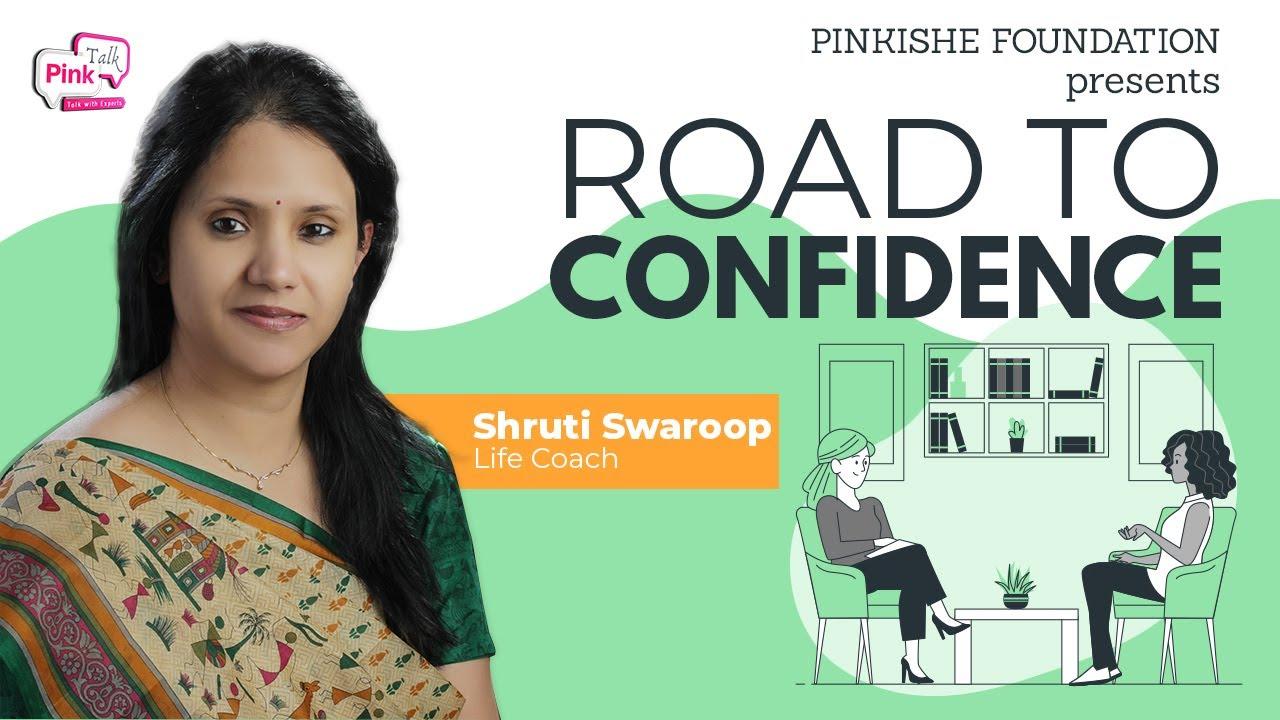 Life coach-Road to confidence life coaching session : Shruti Swaroop : PinkTalk : PinkisheFoundation