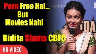 Hum Porn Free Mein Dekh Sakte Hai Par Movies Nahi | Bidita Bag Slams CBFC