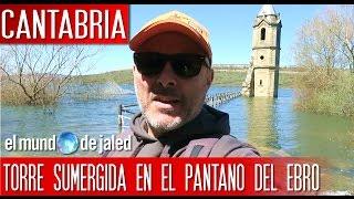 Qué visitar en Cantabria |  La TORRE SUMERGIDA del pantano del Ebro