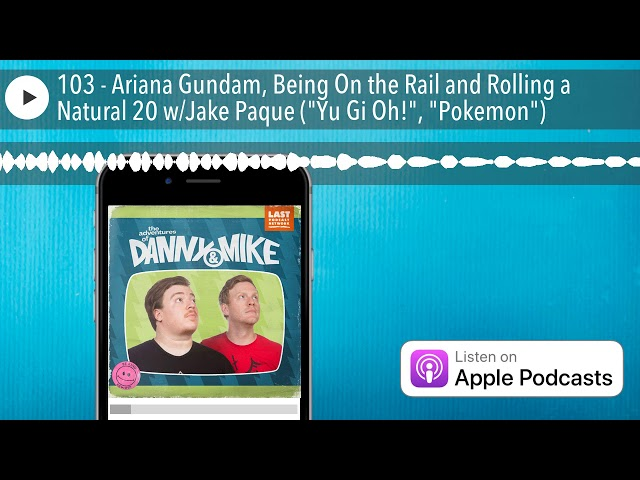 103 - Ariana Gundam, Being On the Rail and Rolling a Natural 20 w/Jake Paque (