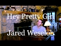 Hey Pretty Girl - Jared Weseloh (Kip Moore Original)
