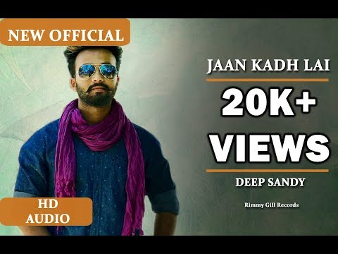 Jaan Kadh Lai (Lyrical Audio) Deep Sandy |...
