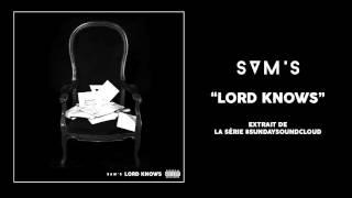Sam's - Lord Knows #SundaySoundcloud5