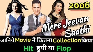 Akshay Kumar MERE JEEVAN SAATHI 2006 Bollywood Movie Lifetime WorldWide Box Office Collection