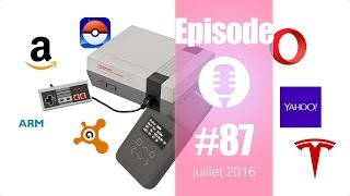 #87: Opera, Yahoo, ARM, Avast, Take eat easy, Pokemon Go, mini NES, Tesla Master Plan,... Patrick !