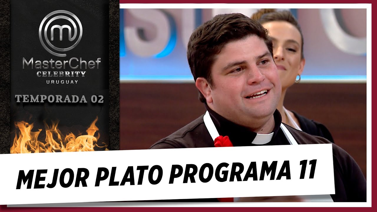 MEJOR PLATO | PROGRAMA 11 | MASTERCHEF CELEBRITY URUGUAY