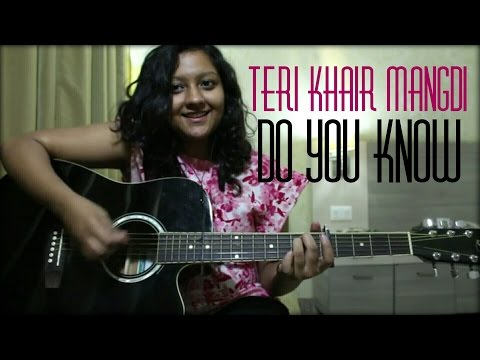 Teri Khair Mangdi   Do You Know - Mashup   Acoustic Cover   Female Version