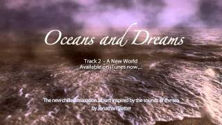 ‪Oceans and Dreams - Track 2 - A New World by Jonathan Slatter‬