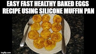 Easy Fast Healthy Baked Eggs Recipe Using Non Stick BPA Free Silicone Muffin Pan For Cupcakes etc.