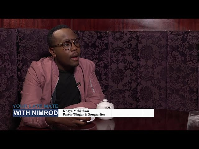 Your Late Mate | Khaya Mthethwa, Singer, songwriter, Television & Radio Presenter
