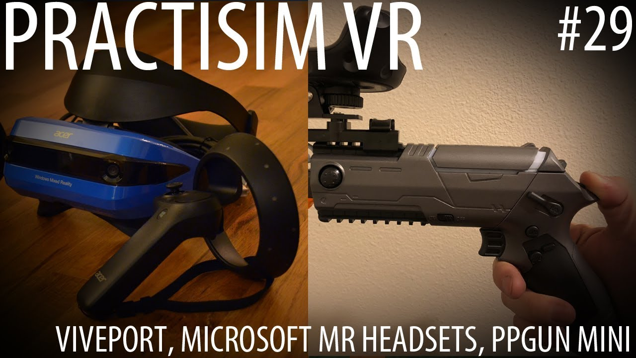 PractisimVR Update #29 - Viveport launch, Microsoft Mixed Reality Headsets  & PPGun Mini Support