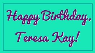 Happy Birthday Dear Teresa!