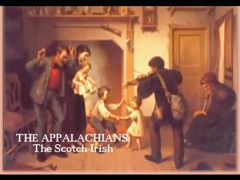 The Appalachians: The Scotch-Irish / Scots-Irish