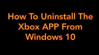 How To Uninstall The Xbox App On Windows 10