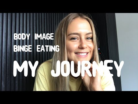 MY JOURNEY - BODY IMAGE, BINGE EATING + LOVING YOURSELF