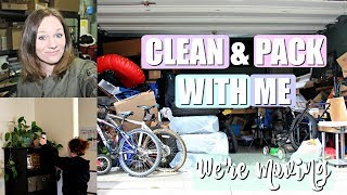 CLEAN AND PACK WITH ME 2018   WE'RE MOVING!