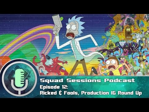Toonami Squad Sessions Podcast 12: Rick and Fools, & Production IG round up!