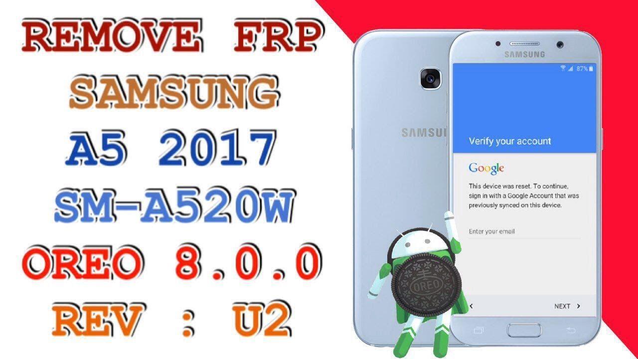 REMOVE FRP SAMSUNG A5 2017 SM-A520W ANDROID 8 0 0 REV U2