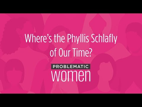 Problematic Women: Where's the Phyllis Schlafly of Our Time?