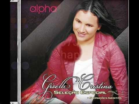 Giselli Cristina - Limpa Os Meu Olhos (Lançamento 2012)