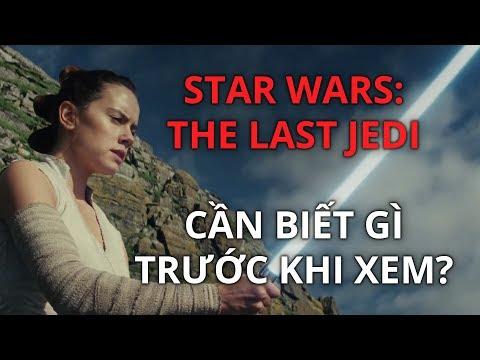 Star Wars: The Last Jedi - CẦN BIẾT GÌ TRƯỚC KHI XEM?