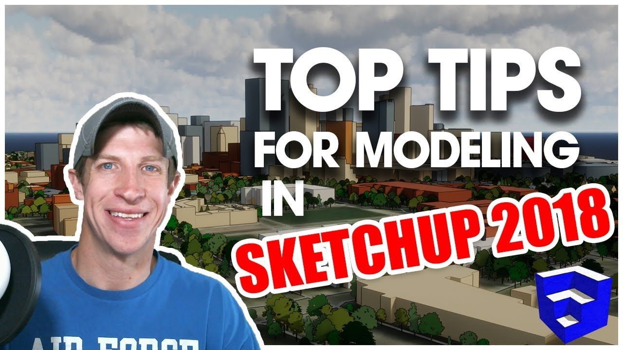 TOP TIPS FOR MODELING IN SKETCHUP 2018