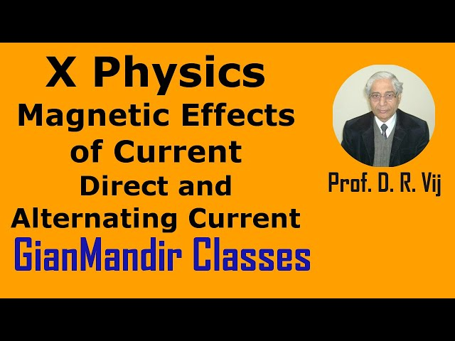 X Physics | Magnetic Effects of Current | Direct and Alternating Current by Amrinder Sir