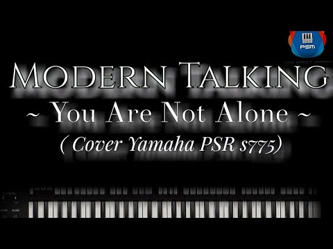 MODERN TALKING - You Are Not Alone (Cover Yamaha PSR s775)