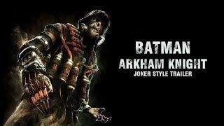 Batman: Arkham Knight - Joker Style Trailer