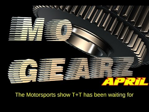 MO GEARZ - April 2017 - It's the Motorsports show T+T has been waiting for !!