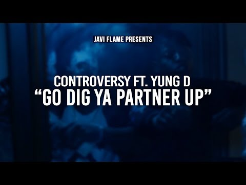 Controversy ft. Yung D - Go Dig Ya Partner Up