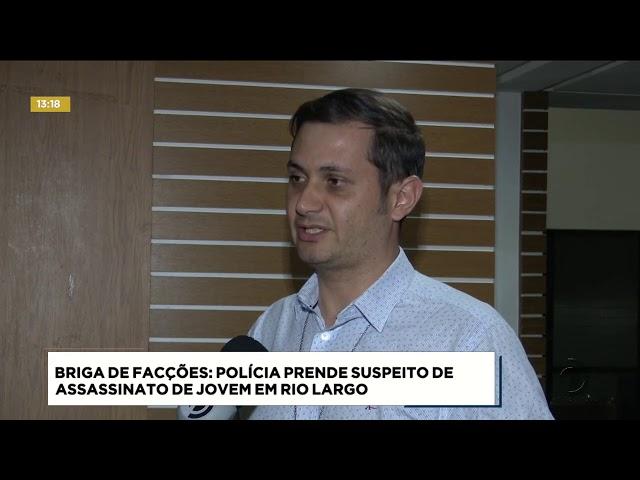 Polícia prende suspeito de assassinato de jovem em Rio Largo