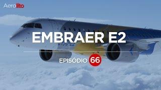 O E2 DA EMBRAER COMO VOC NUNCA VIU  EP 66